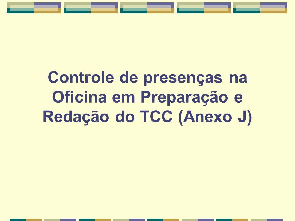 Controle de presenças na Oficina em Preparação e Redação do TCC (Anexo J)