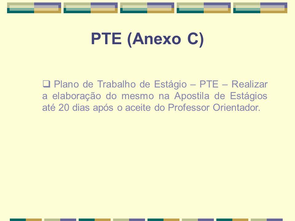 PTE (Anexo C) Plano de Trabalho de Estágio – PTE – Realizar a elaboração do mesmo na Apostila de Estágios até 20 dias após o aceite do Professor Orien