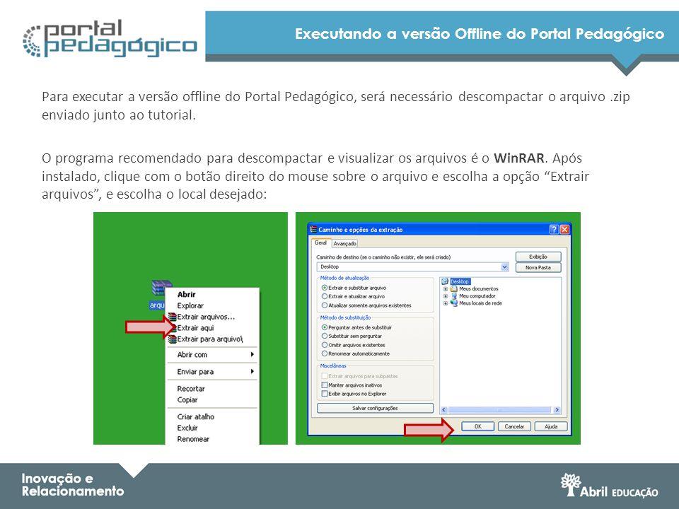 Executando a versão Offline do Portal Pedagógico Para executar a versão offline do Portal Pedagógico, será necessário descompactar o arquivo.zip envia