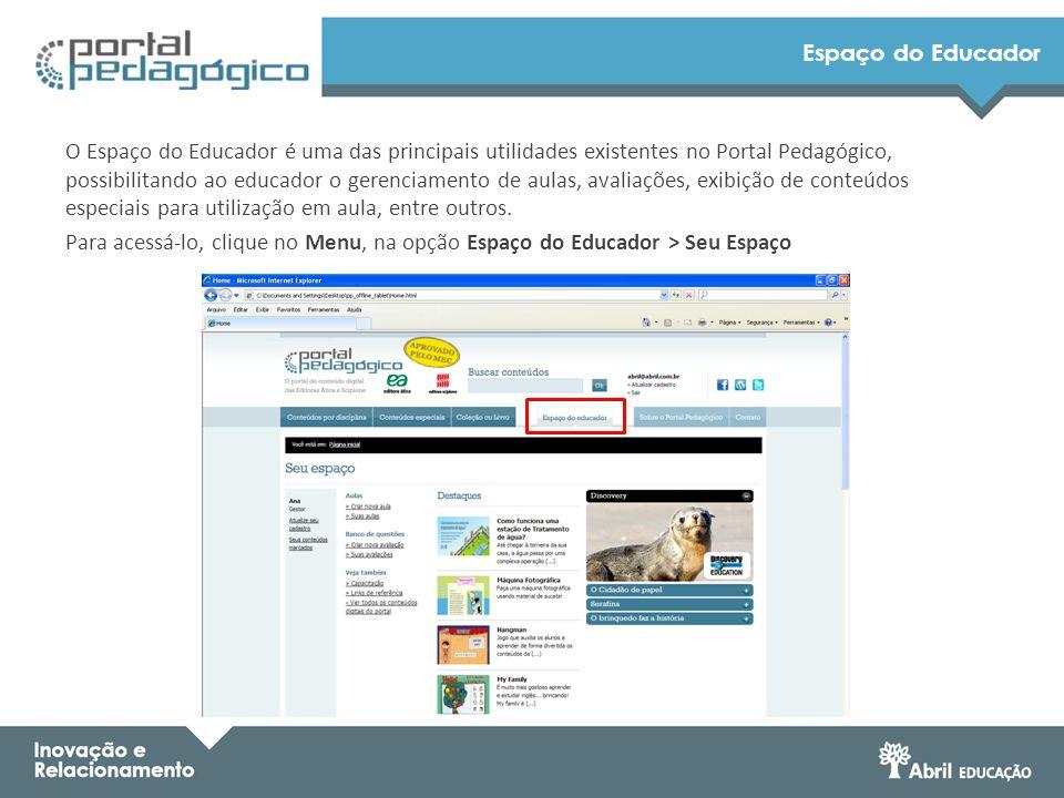 Espaço do Educador O Espaço do Educador é uma das principais utilidades existentes no Portal Pedagógico, possibilitando ao educador o gerenciamento de