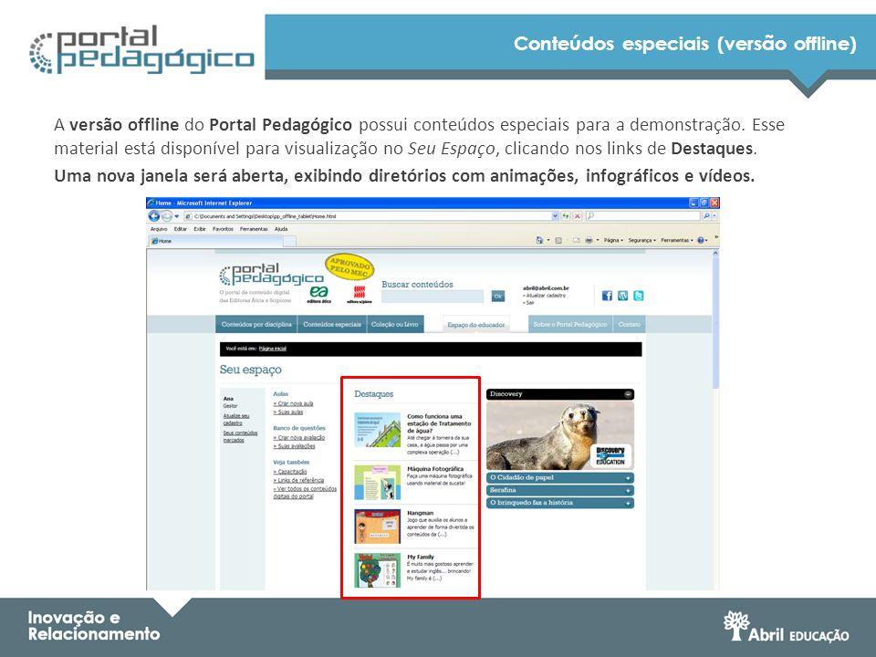 Conteúdos especiais (versão offline) A versão offline do Portal Pedagógico possui conteúdos especiais para a demonstração. Esse material está disponív