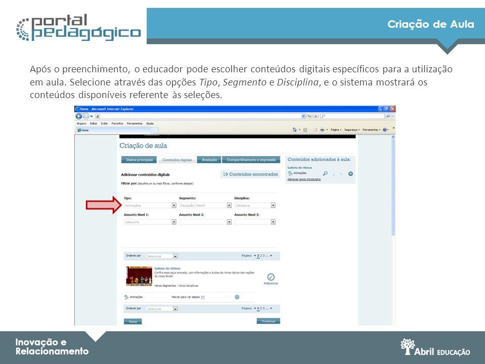 Criação de Aula Após o preenchimento, o educador pode escolher conteúdos digitais específicos para a utilização em aula. Selecione através das opções