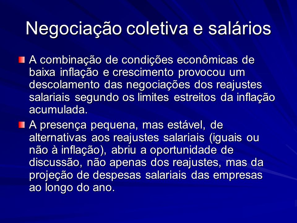 Negociação coletiva e salários A combinação de condições econômicas de baixa inflação e crescimento provocou um descolamento das negociações dos reaju