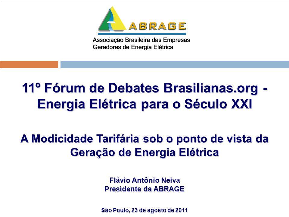 11º Fórum de Debates Brasilianas.org - Energia Elétrica para o Século XXI A Modicidade Tarifária sob o ponto de vista da Geração de Energia Elétrica F