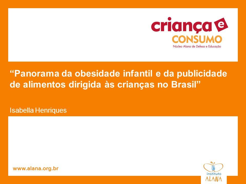 Panorama da obesidade infantil e da publicidade de alimentos dirigida às crianças no Brasil Isabella Henriques www.alana.org.br