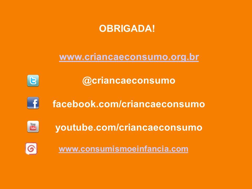 www.criancaeconsumo.org.br @criancaeconsumo facebook.com/criancaeconsumo youtube.com/criancaeconsumo www.consumismoeinfancia.com OBRIGADA!