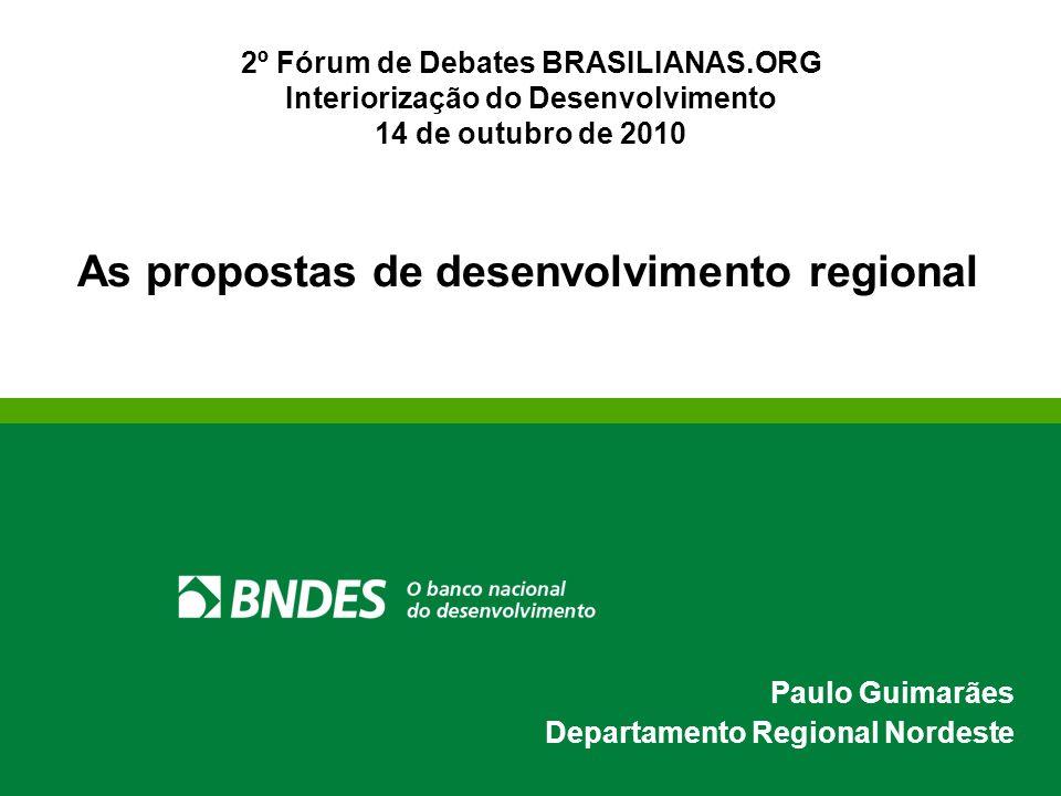 As propostas de desenvolvimento regional Paulo Guimarães Departamento Regional Nordeste 2º Fórum de Debates BRASILIANAS.ORG Interiorização do Desenvolvimento 14 de outubro de 2010