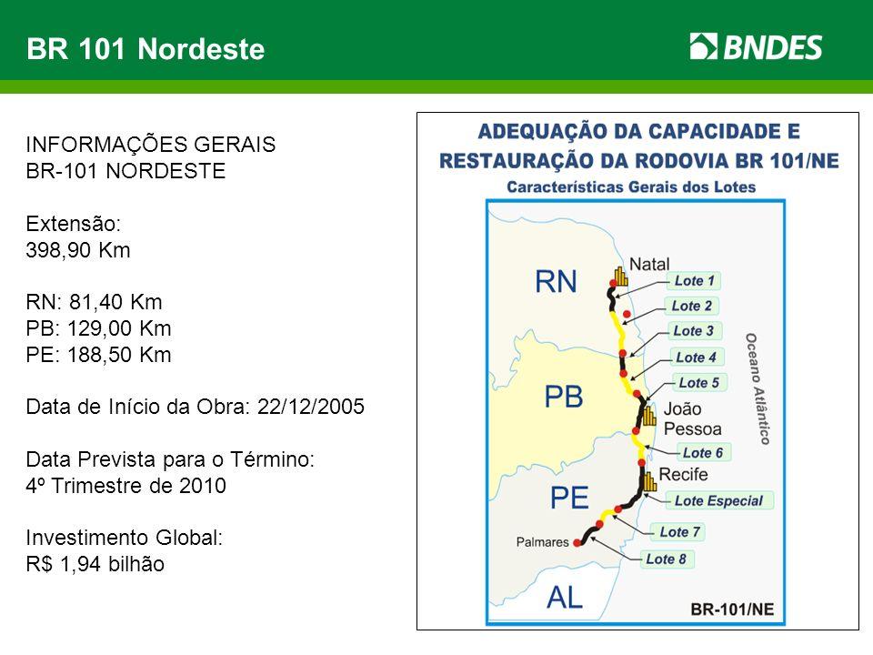BR 101 Nordeste INFORMAÇÕES GERAIS BR-101 NORDESTE Extensão: 398,90 Km RN: 81,40 Km PB: 129,00 Km PE: 188,50 Km Data de Início da Obra: 22/12/2005 Dat