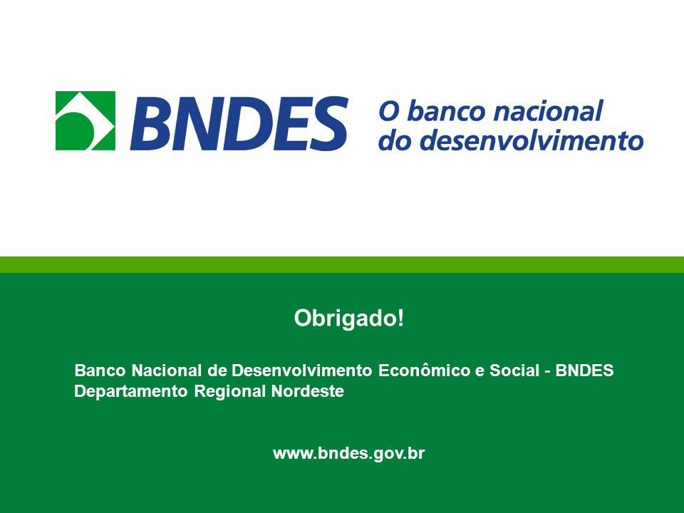 Obrigado! Banco Nacional de Desenvolvimento Econômico e Social - BNDES Departamento Regional Nordeste www.bndes.gov.br