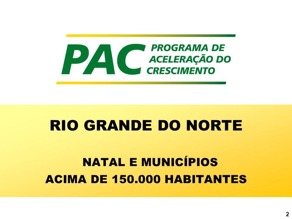 3 RIO GRANDE DO NORTE ENTES BENEFICIADOS ESTADO DO RIO GRANDE DO NORTE NATAL MUNICÍPIOS COM MAIS DE 150 MIL HABITANTES: 2 MUNICÍPIOS 1ª SELEÇÃO SANEAMENTO: 9 MUNICÍPIOS TOTAL DE MUNICÍPIOS = 12