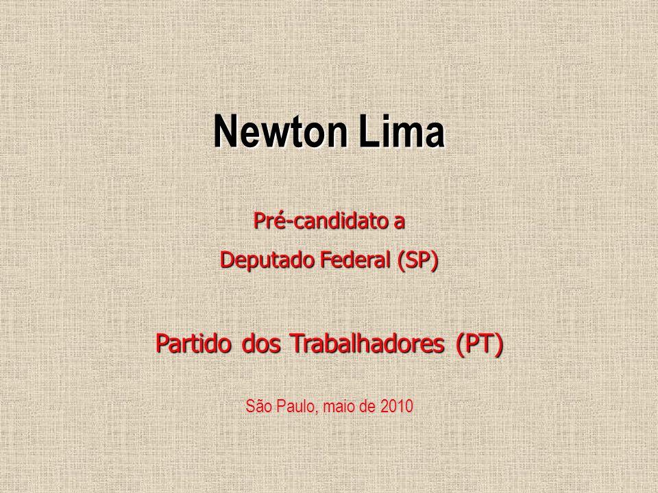 Newton Lima Pré-candidato a Deputado Federal (SP) Partido dos Trabalhadores (PT) São Paulo, maio de 2010