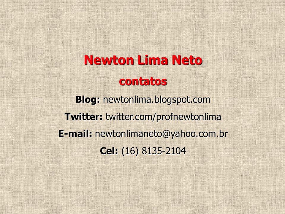 Newton Lima Neto contatos Blog: newtonlima.blogspot.com Twitter: twitter.com/profnewtonlima E-mail: newtonlimaneto@yahoo.com.br Cel: (16) 8135-2104