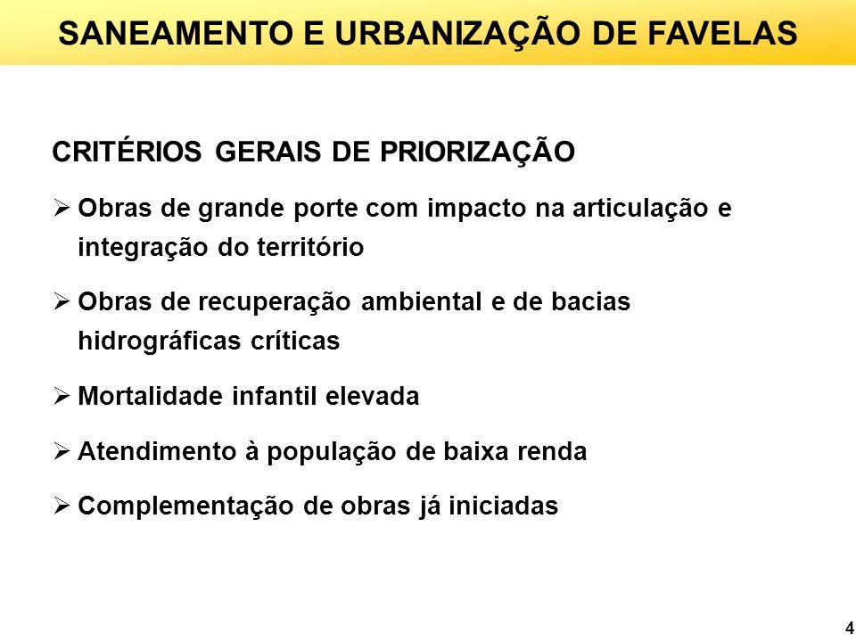 4 SANEAMENTO E URBANIZAÇÃO DE FAVELAS CRITÉRIOS GERAIS DE PRIORIZAÇÃO Obras de grande porte com impacto na articulação e integração do território Obra