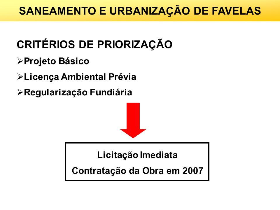 CRITÉRIOS DE PRIORIZAÇÃO Projeto Básico Licença Ambiental Prévia Regularização Fundiária Licitação Imediata Contratação da Obra em 2007 SANEAMENTO E U