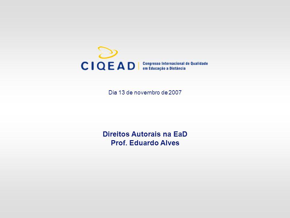 Dia 13 de novembro de 2007 Direitos Autorais na EaD Prof. Eduardo Alves