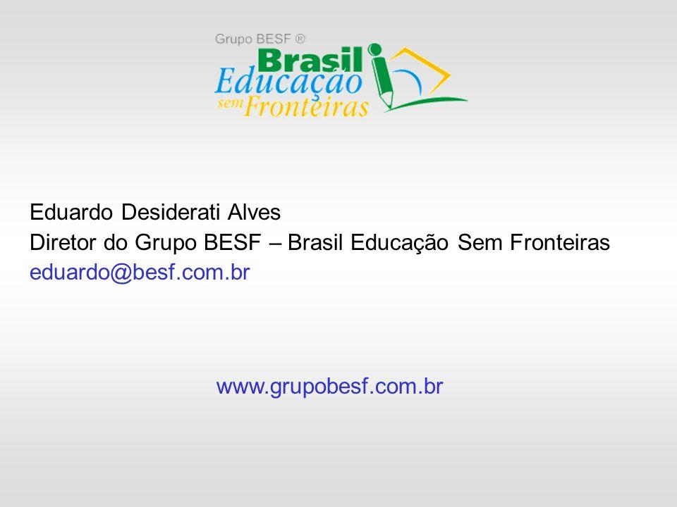 Eduardo Desiderati Alves Diretor do Grupo BESF – Brasil Educação Sem Fronteiras eduardo@besf.com.br www.grupobesf.com.br