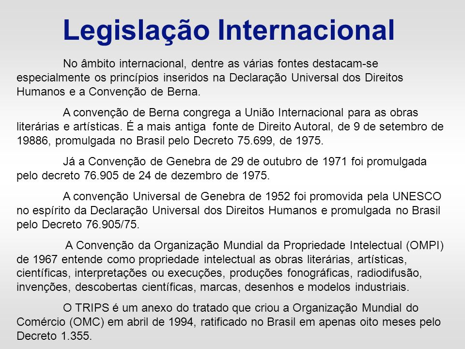 Legislação Internacional No âmbito internacional, dentre as várias fontes destacam-se especialmente os princípios inseridos na Declaração Universal do