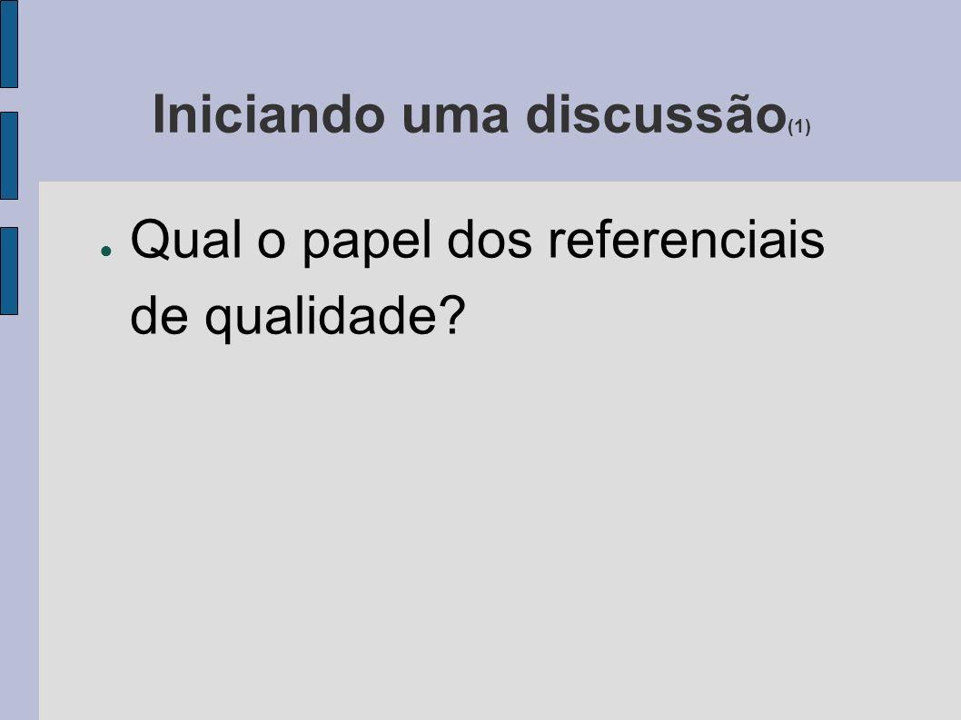 Iniciando uma discussão (1) Qual o papel dos referenciais de qualidade?