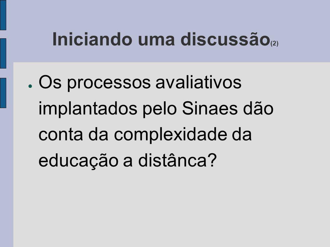 Iniciando uma discussão (2) Os processos avaliativos implantados pelo Sinaes dão conta da complexidade da educação a distânca?