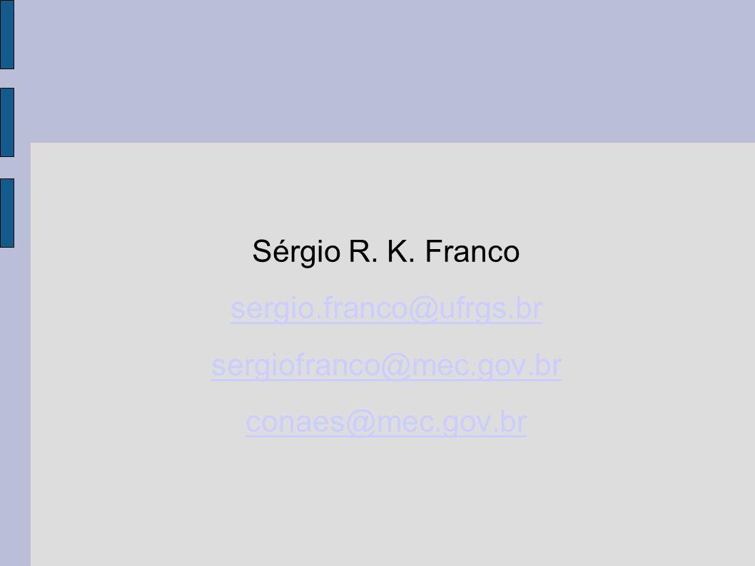 Sérgio R. K. Franco sergio.franco@ufrgs.br sergiofranco@mec.gov.br conaes@mec.gov.br