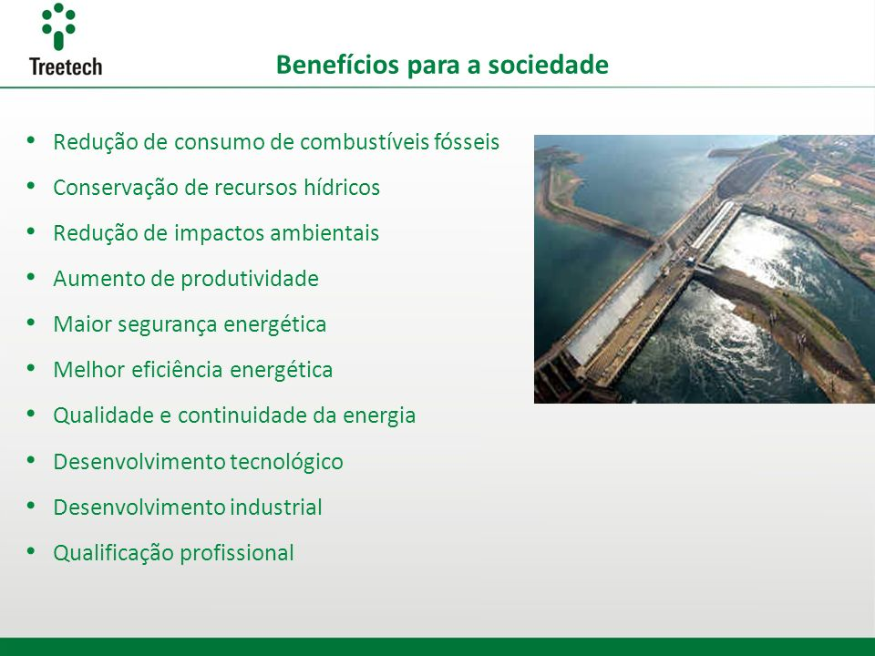 Redução de consumo de combustíveis fósseis Conservação de recursos hídricos Redução de impactos ambientais Aumento de produtividade Maior segurança en