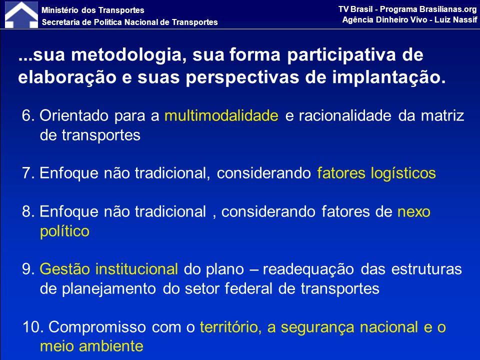 Ministério dos Transportes Secretaria de Política Nacional de Transportes TV Brasil - Programa Brasilianas.org Agência Dinheiro Vivo - Luiz Nassif O PNLT utilizou o que há de mais avançado em tecnologia de planejamento, estudando os 80 principais produtos da Economia brasileira, que justificam 90% do PIB (**) : Tendo por resultados: Técnicas para Projeção Macroeconômica Modelo EFES (*) FIPE/FEA/USP Modelos de simulação multimodal de transportes 558 Microrregiões Homogêneas Produtos de Natureza Institucional Portfólio de Investimentos (**) Atualmente a análise foi ampliada para 110 produtos, incluindo itens de carga geral.