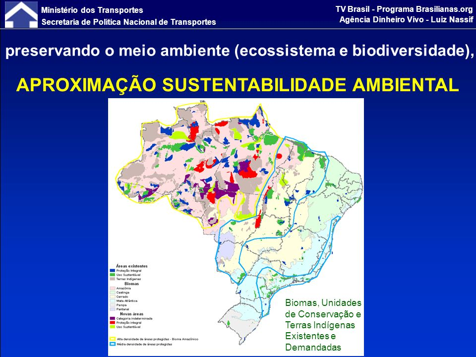 Ministério dos Transportes Secretaria de Política Nacional de Transportes TV Brasil - Programa Brasilianas.org Agência Dinheiro Vivo - Luiz Nassif resultando no que o PNLT convencionou chamar de VETORES LOGÍSTICOS......a nova configuração espacial da Economia brasileira