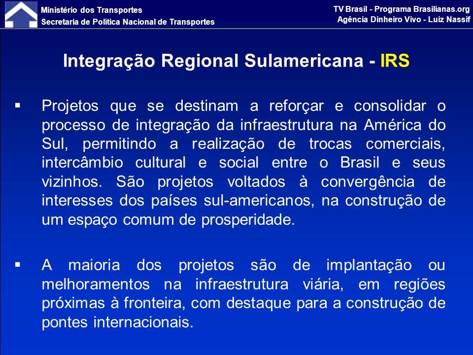 Ministério dos Transportes Secretaria de Política Nacional de Transportes TV Brasil - Programa Brasilianas.org Agência Dinheiro Vivo - Luiz Nassif Projetos Estratégicos para a Integração Continental Ponte Internacional Brasil – Peru Ministério dos Transportes