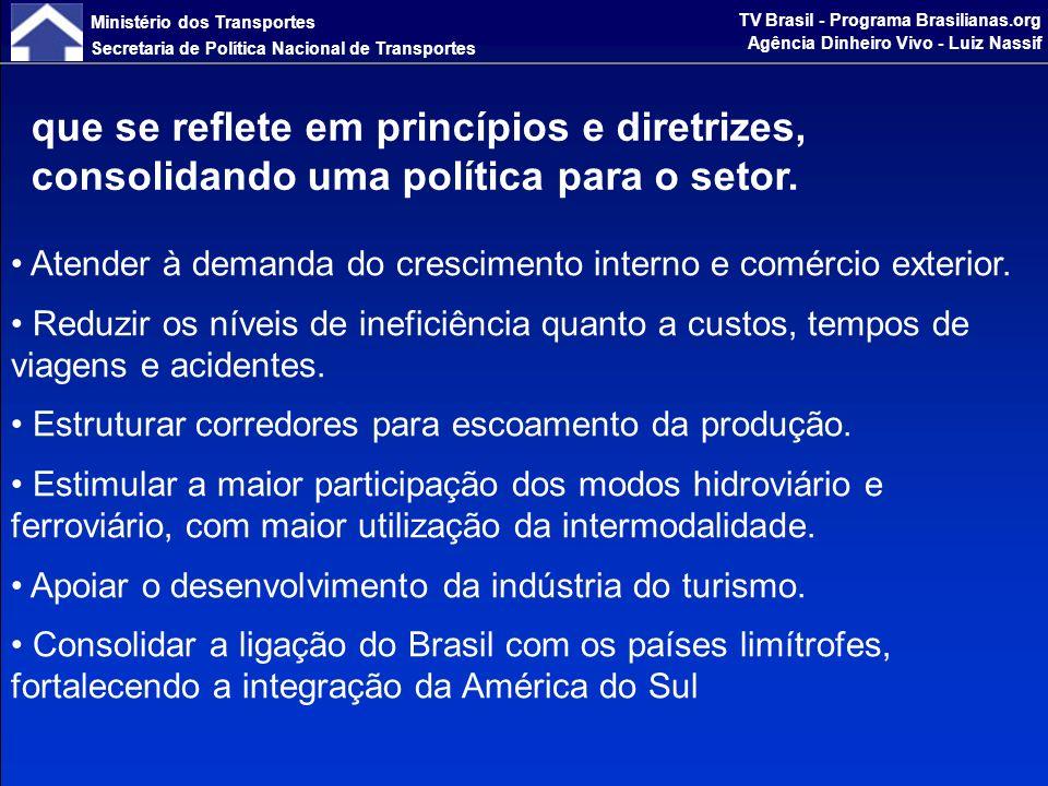 Ministério dos Transportes Secretaria de Política Nacional de Transportes TV Brasil - Programa Brasilianas.org Agência Dinheiro Vivo - Luiz Nassif A estratégia para reversão desse quadro tem três focos principais Superar limites estruturais da infraestrutura de transportes Ampliar a cobertura geográfica da infraestrutura de transportes.
