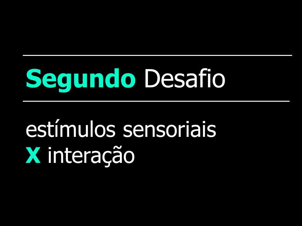 estímulos sensoriais X interação