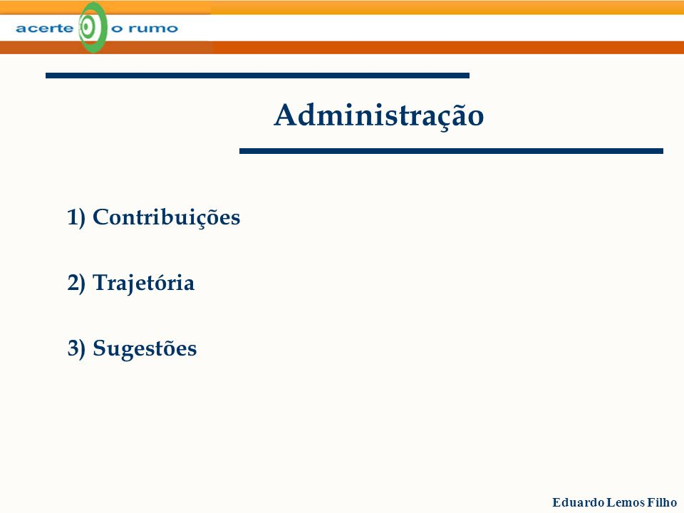 Eduardo Lemos Filho Administração 1) Contribuições 2) Trajetória 3) Sugestões