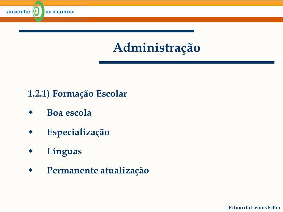 Eduardo Lemos Filho Administração 1.2.1) Formação Escolar Boa escola Especialização Línguas Permanente atualização