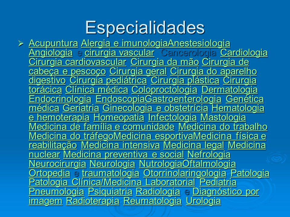 Especialidades Acupuntura Alergia e imunologiaAnestesiologia Angiologia e cirurgia vascular Cancerologia Cardiologia Cirurgia cardiovascular Cirurgia