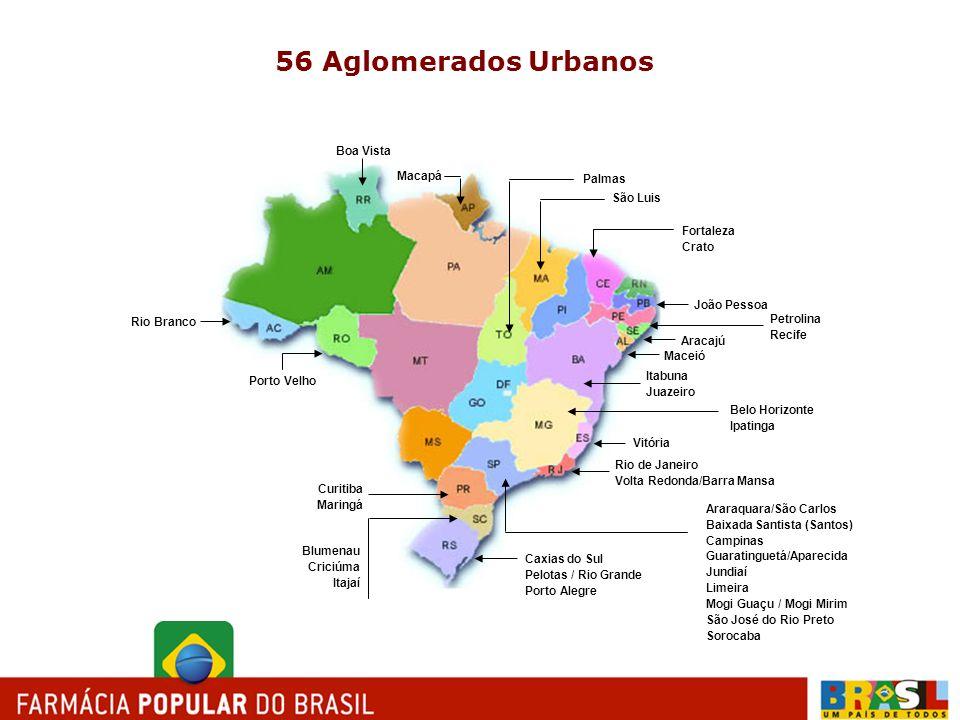56 Aglomerados Urbanos Rio Branco Maceió Macapá Itabuna Juazeiro Fortaleza Crato Vitória São Luis Belo Horizonte Ipatinga João Pessoa Petrolina Recife
