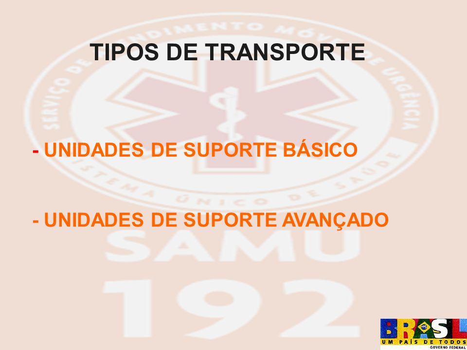 TIPOS DE TRANSPORTE - UNIDADES DE SUPORTE BÁSICO - UNIDADES DE SUPORTE AVANÇADO