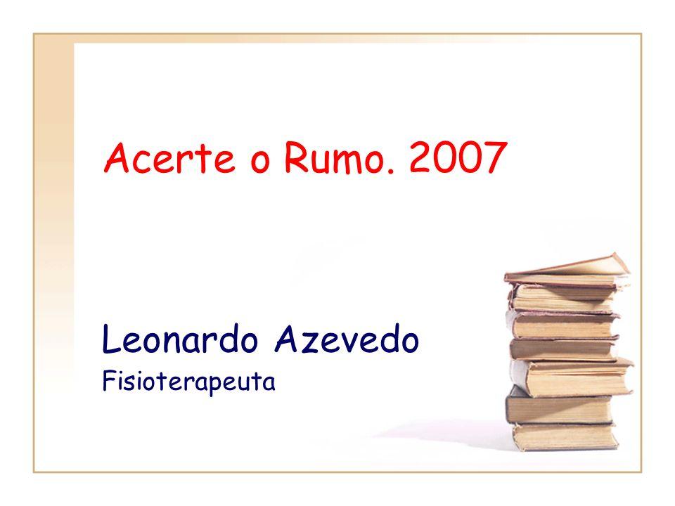 Acerte o Rumo. 2007 Leonardo Azevedo Fisioterapeuta