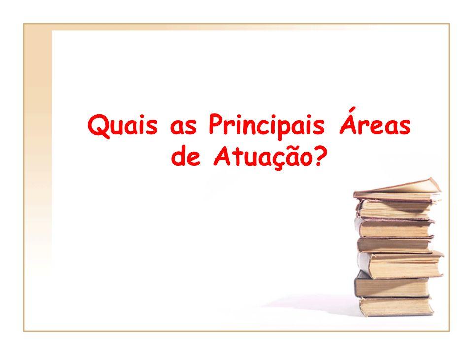 Quais as Principais Áreas de Atuação?