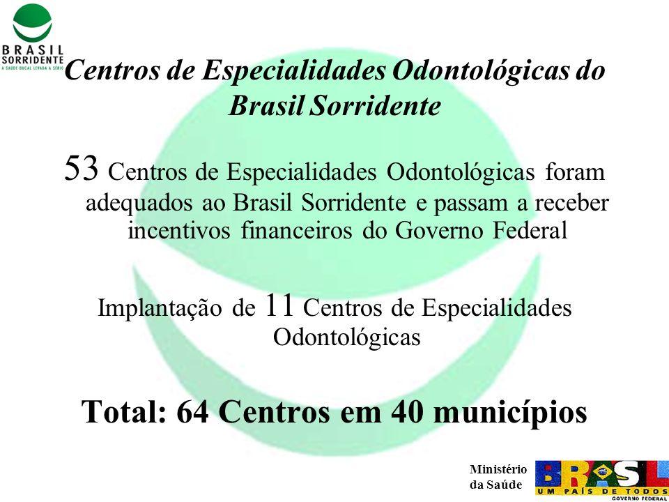Ministério da Saúde Centros de Especialidades Odontológicas do Brasil Sorridente 53 Centros de Especialidades Odontológicas foram adequados ao Brasil