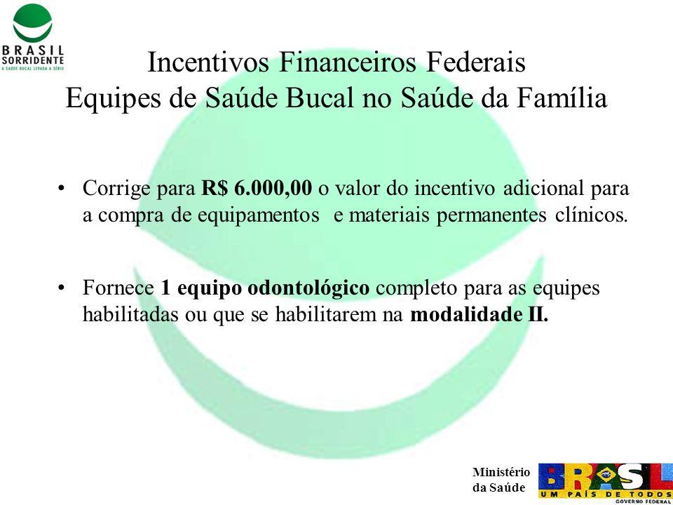 Ministério da Saúde Incentivos Financeiros Federais Equipes de Saúde Bucal no Saúde da Família Corrige para R$ 6.000,00 o valor do incentivo adicional
