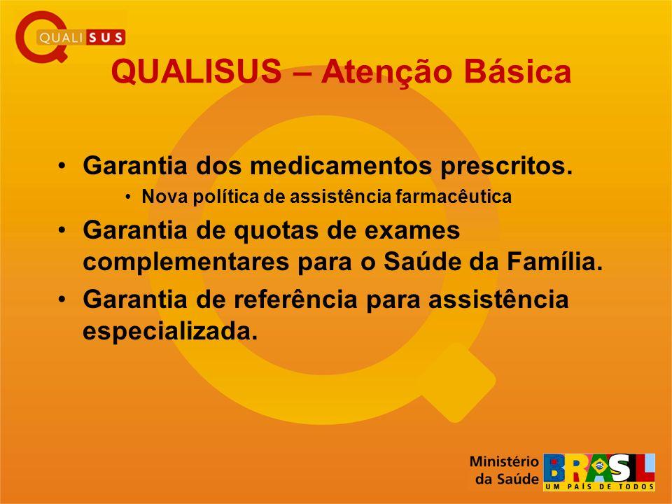 QUALISUS – Atenção Básica Garantia dos medicamentos prescritos. Nova política de assistência farmacêutica Garantia de quotas de exames complementares