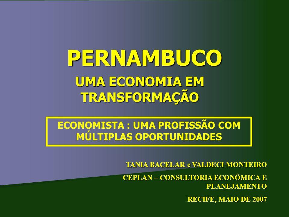PERNAMBUCO UMA ECONOMIA EM TRANSFORMAÇÃO TANIA BACELAR e VALDECI MONTEIRO CEPLAN – CONSULTORIA ECONÔMICA E PLANEJAMENTO RECIFE, MAIO DE 2007 ECONOMIST
