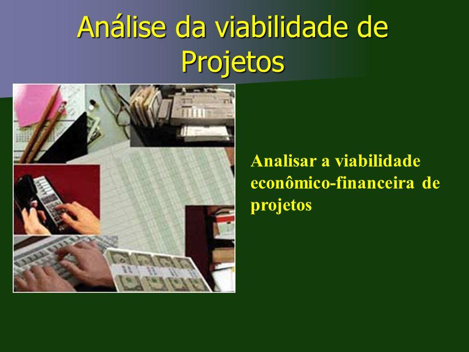 Análise da viabilidade de Projetos Analisar a viabilidade econômico-financeira de projetos
