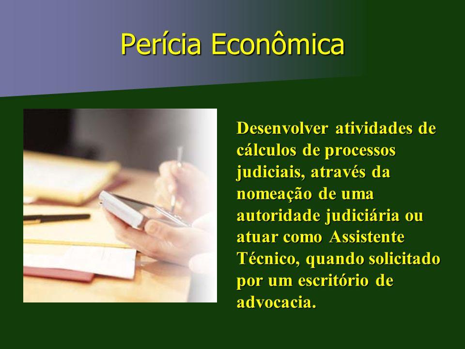 Perícia Econômica Desenvolver atividades de cálculos de processos judiciais, através da nomeação de uma autoridade judiciária ou atuar como Assistente