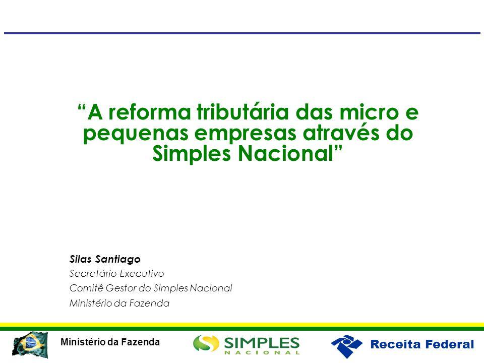 Receita Federal Ministério da Fazenda A reforma tributária das micro e pequenas empresas através do Simples Nacional Silas Santiago Secretário-Executi