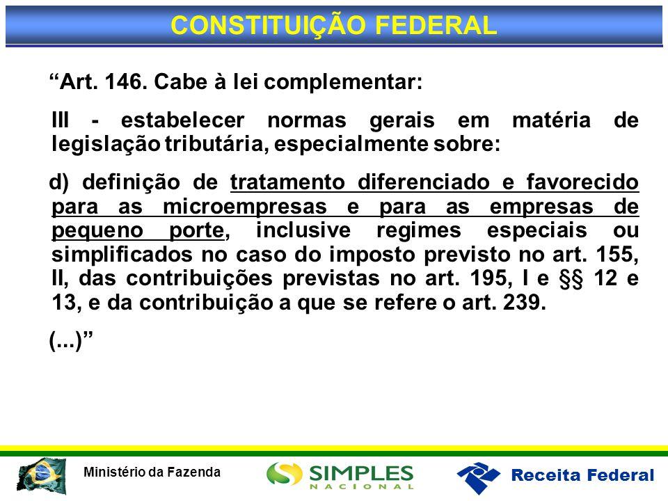 Receita Federal Ministério da Fazenda Art. 146. Cabe à lei complementar: III - estabelecer normas gerais em matéria de legislação tributária, especial