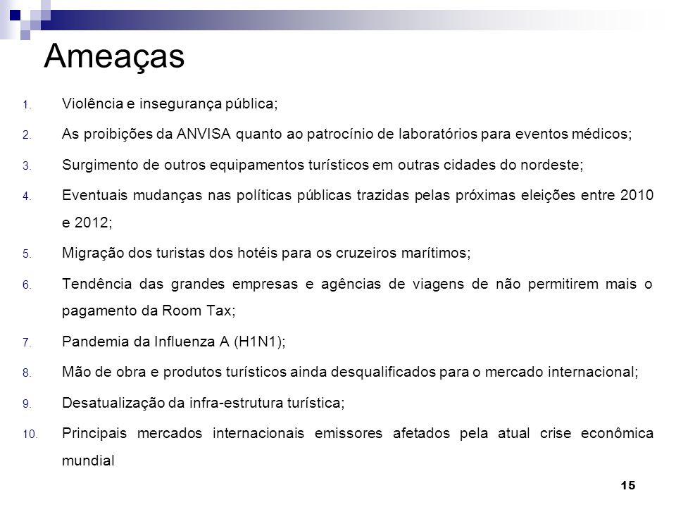 Ameaças 1. Violência e insegurança pública; 2. As proibições da ANVISA quanto ao patrocínio de laboratórios para eventos médicos; 3. Surgimento de out