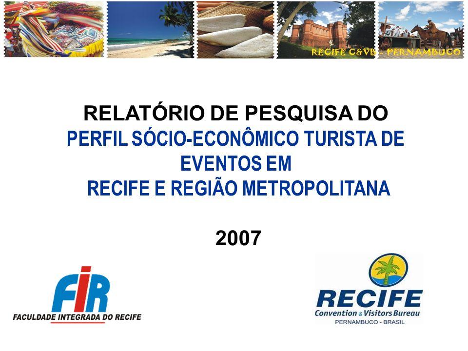 RELATÓRIO DE PESQUISA DO PERFIL SÓCIO-ECONÔMICO TURISTA DE EVENTOS EM RECIFE E REGIÃO METROPOLITANA 2007