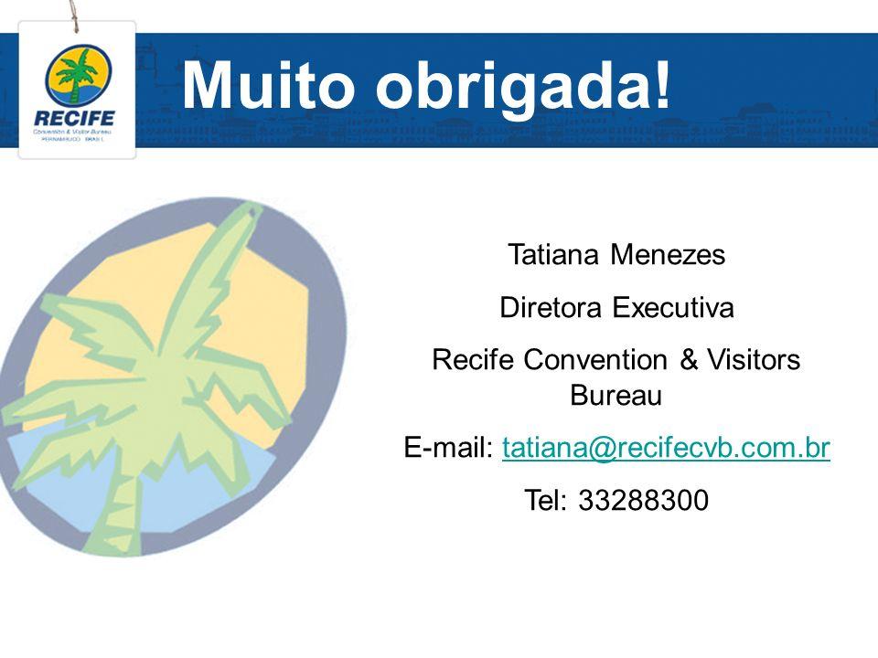 Muito obrigada! Tatiana Menezes Diretora Executiva Recife Convention & Visitors Bureau E-mail: tatiana@recifecvb.com.brtatiana@recifecvb.com.br Tel: 3