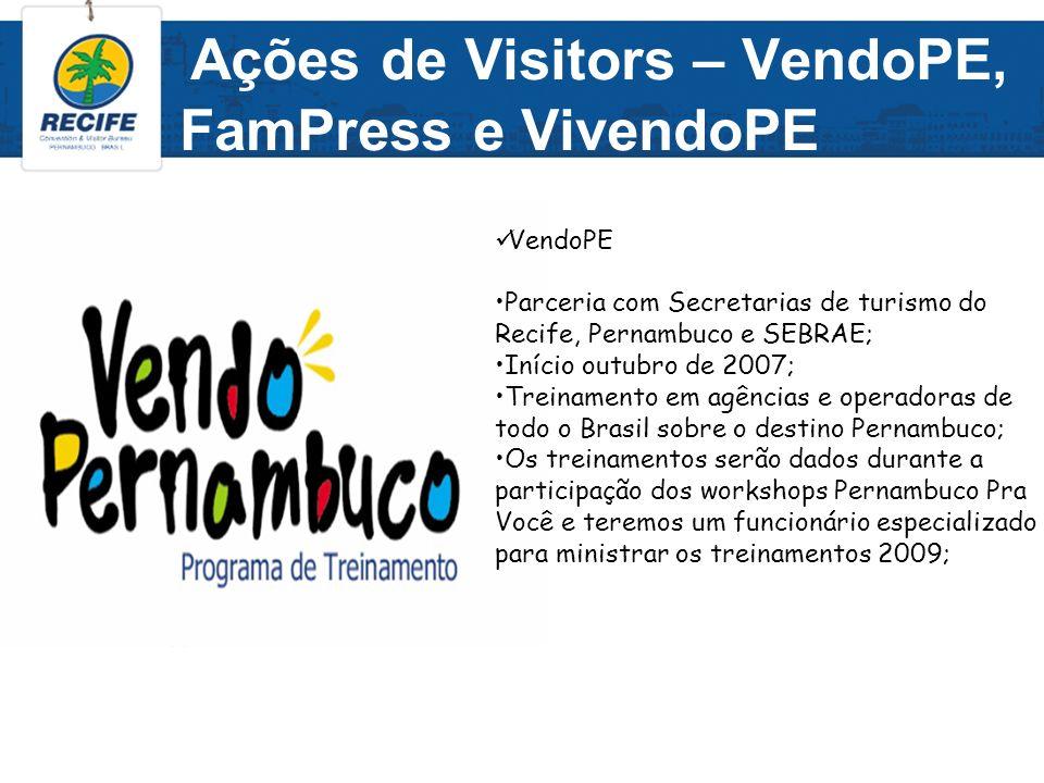 Ações de Visitors – VendoPE, VivendoPE e FamPress VivendoPE Realizado com a EMPETUR,ABIH e AHPG; Programa de Famtours que visa: -Selecionar os vendedores das operadoras CVC e TAM Viagens e os filiados da Braztoa que comercializam o produto Pernambuco em âmbito nacional; -Receber até o final de 2009, 2.500 vendedores do destino Pernambuco de todas as regiões do Brasil; FamPress