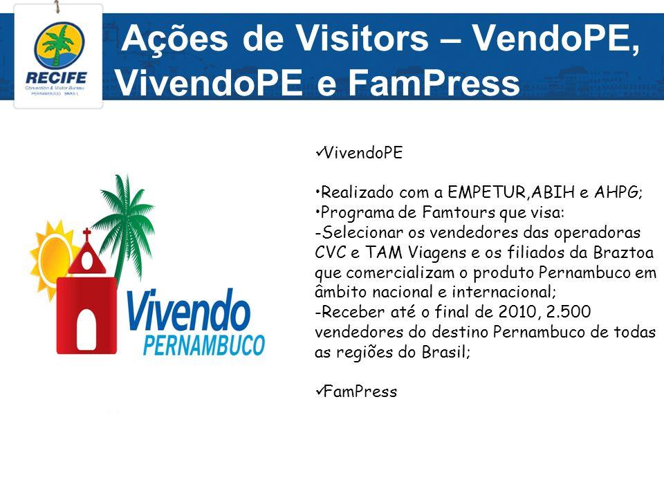 Ações de Visitors – VendoPE, VivendoPE e FamPress VivendoPE Realizado com a EMPETUR,ABIH e AHPG; Programa de Famtours que visa: -Selecionar os vendedo